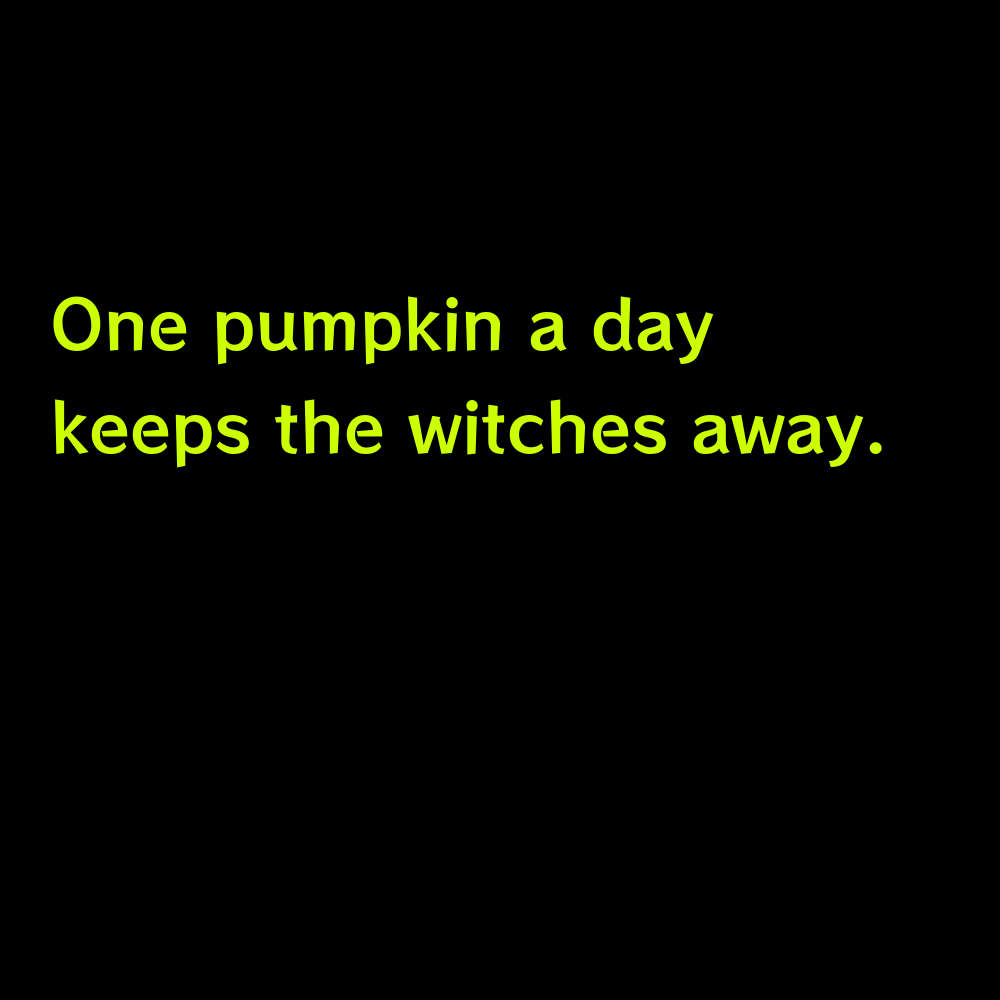 One pumpkin a day keeps the witches away. - Pumpkin Captions for Instagram