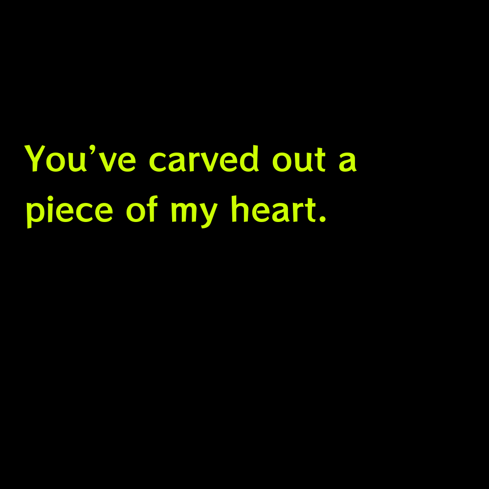 You've carved out a piece of my heart. - Pumpkin Carving Captions for Instagram