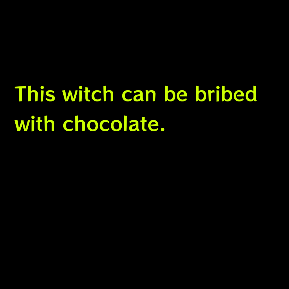 This witch can be bribed with chocolate. - Halloween captions for instagram