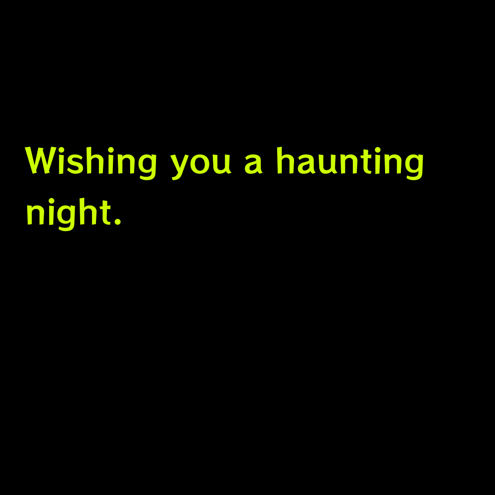 Wishing you a haunting night. - Halloween captions for instagram
