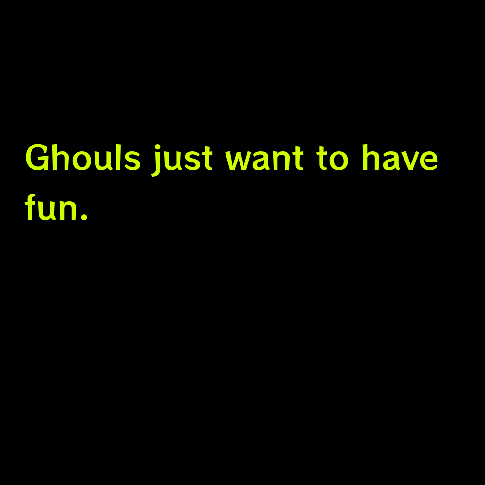 Ghouls just want to have fun. - Funny Halloween captions for instagram