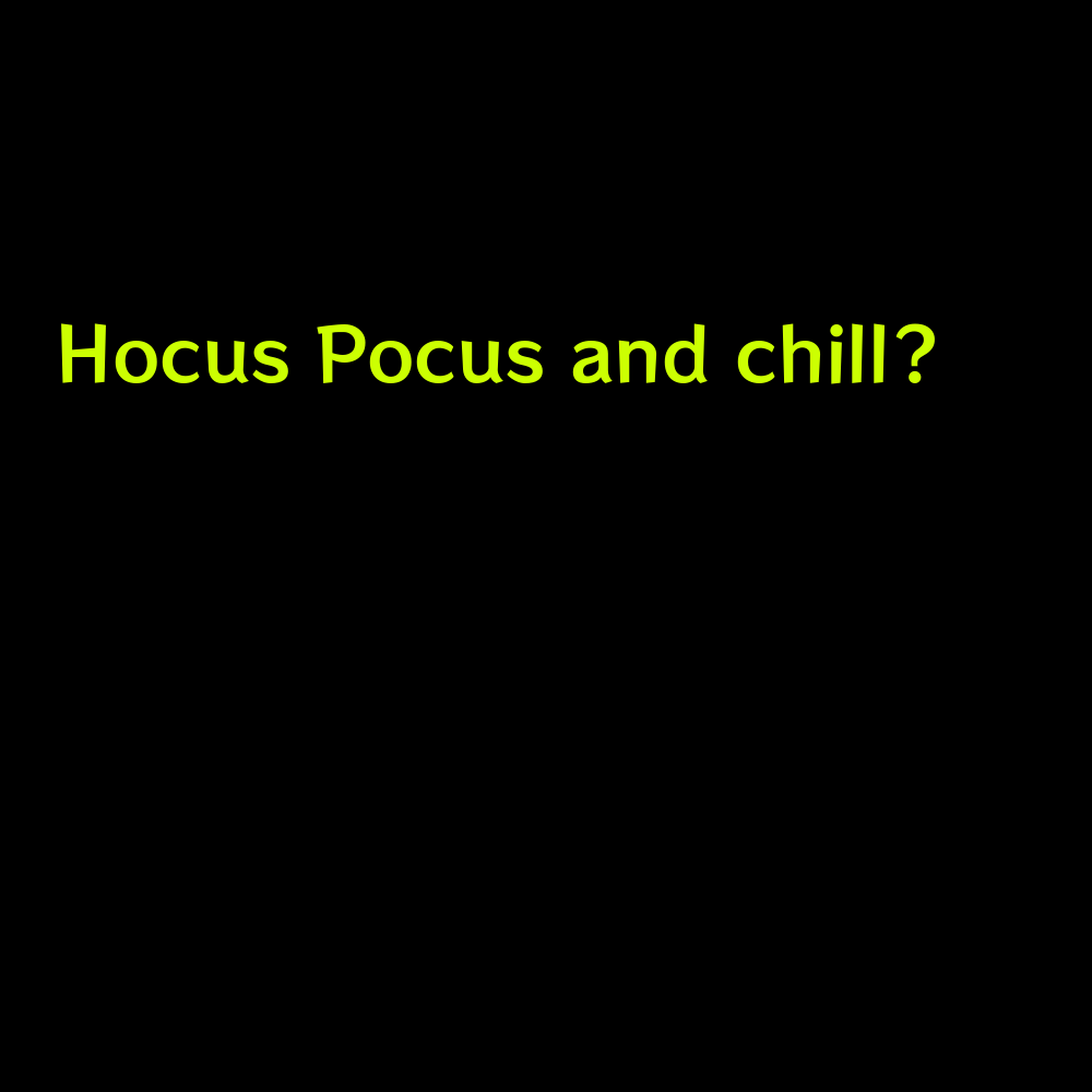 Hocus Pocus and chill? - Cute Halloween captions for instagram
