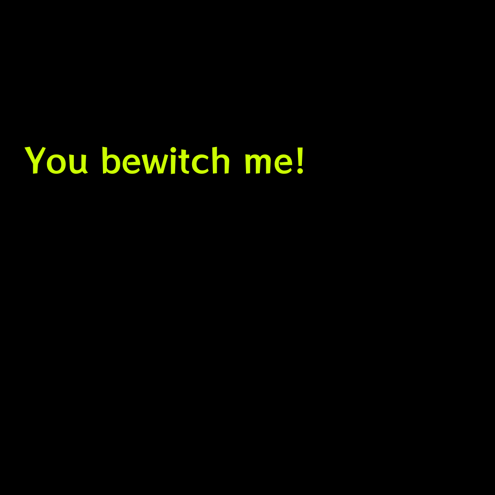 You bewitch me! - Cute Halloween captions for instagram