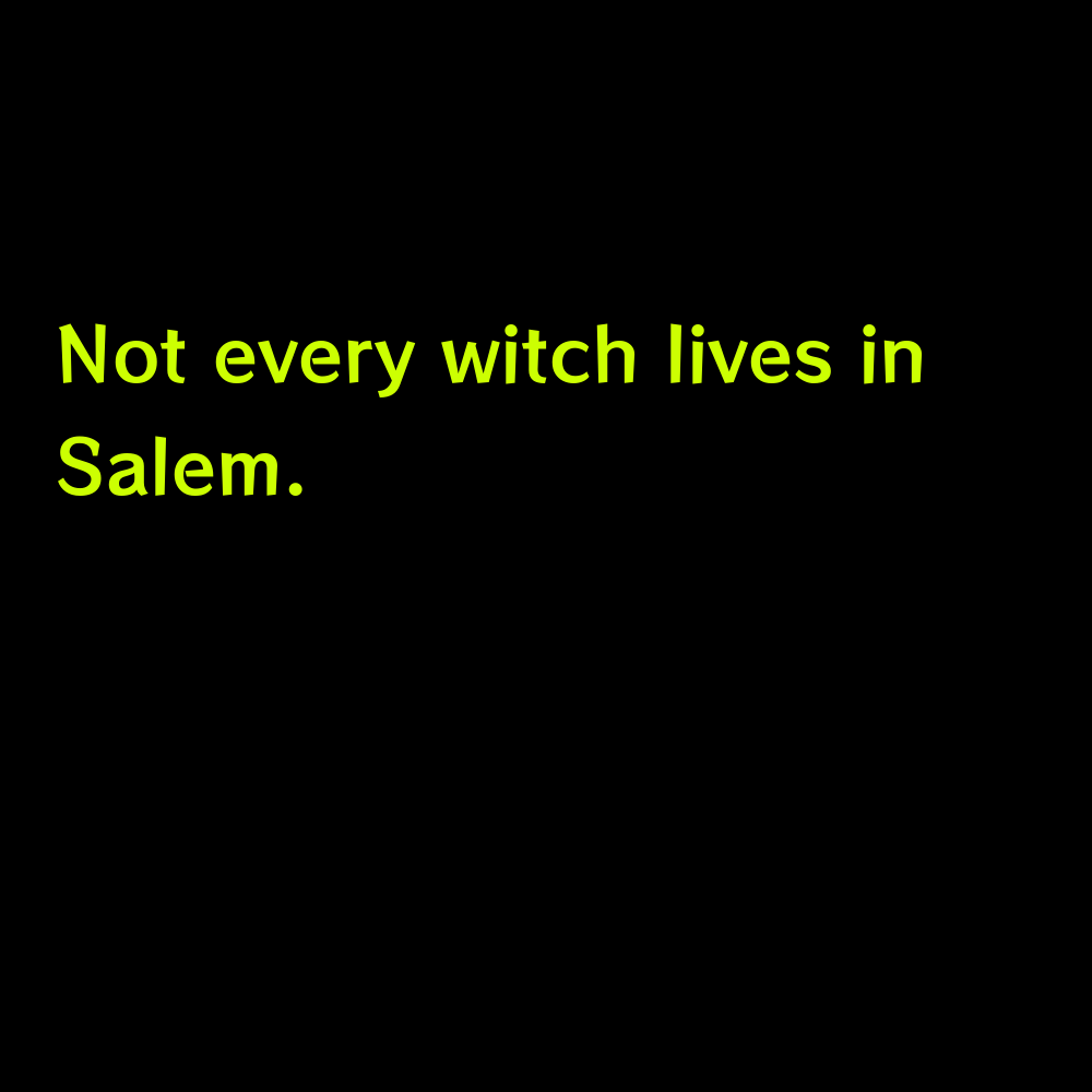 Not every witch lives in Salem. - Good Halloween Captions for instagram