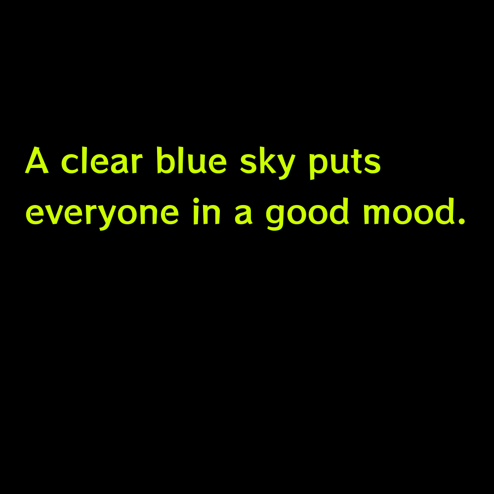 A clear blue sky puts everyone in a good mood. - Blue Sky Captions for Instagram