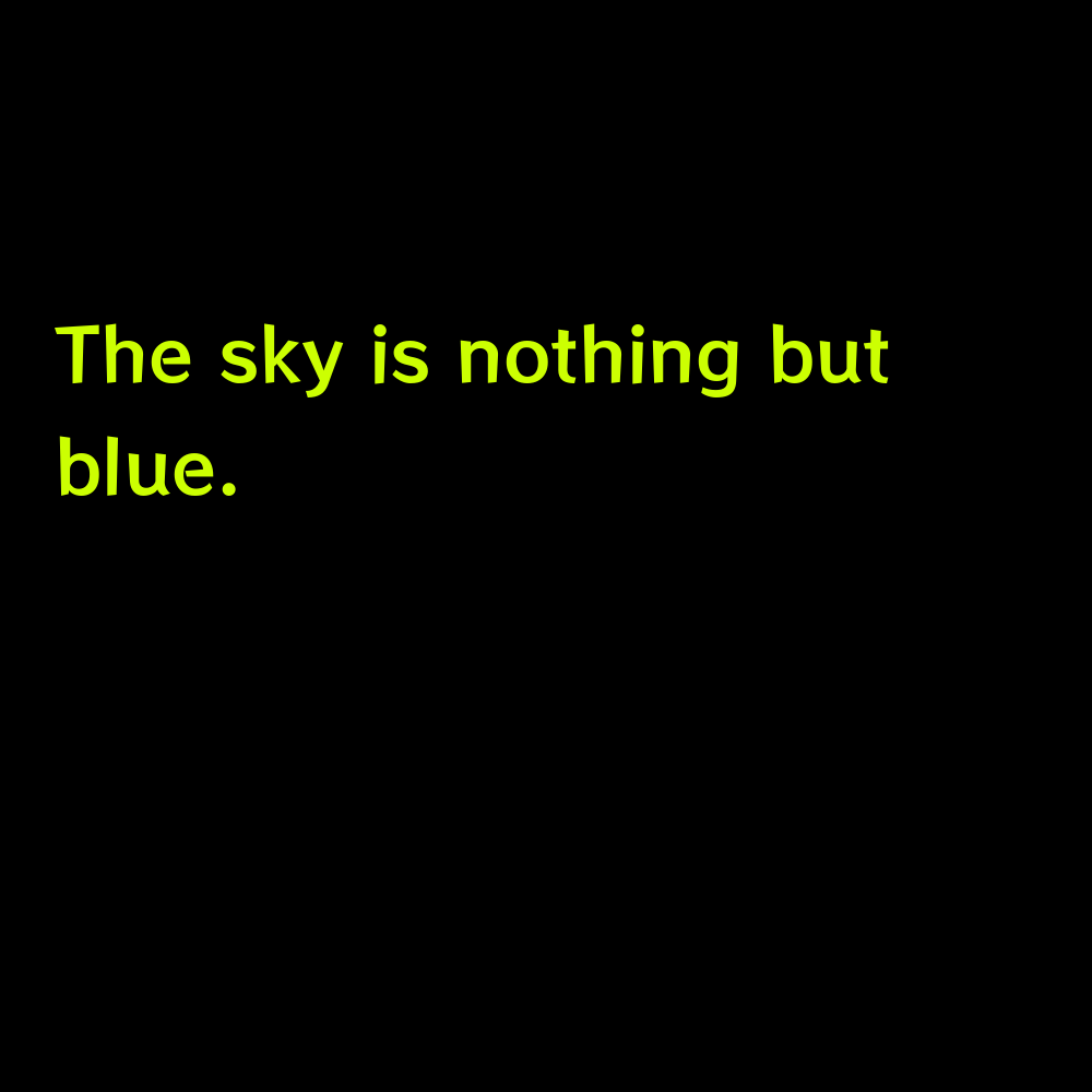 The sky is nothing but blue. - Blue Sky Captions for Instagram