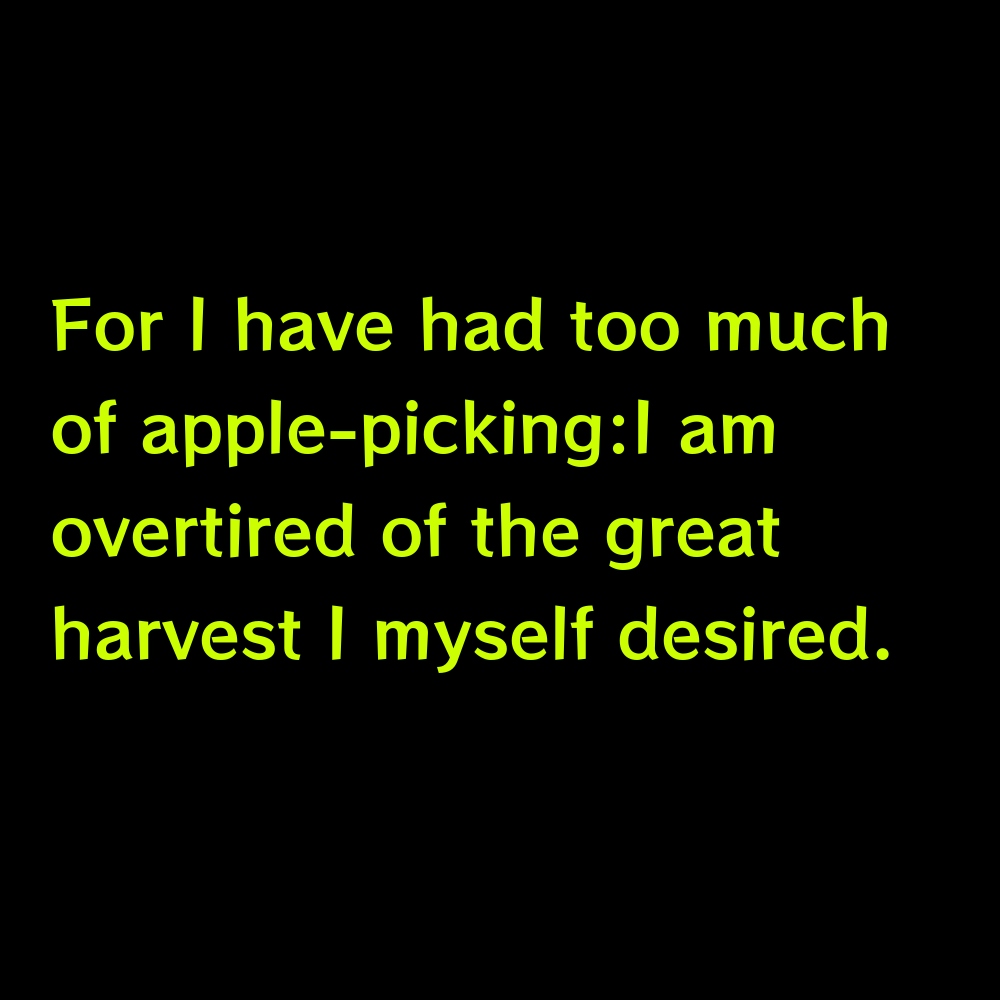 For I have had too much of apple-picking:I am overtired of the great harvest I myself desired. - Apple Picking Captions for Instagram
