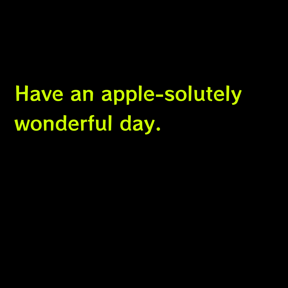 Have an apple-solutely wonderful day. - Funny Apple Picking Captions for Instagram