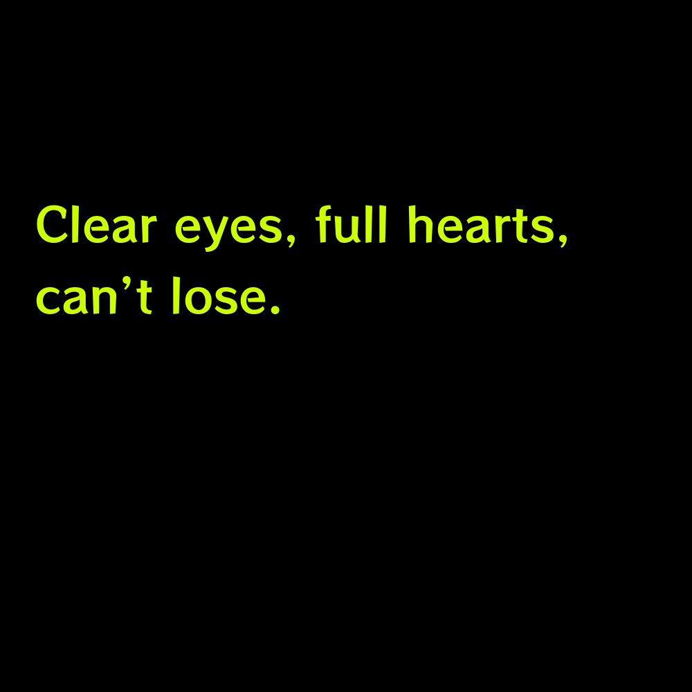 Clear eyes, full hearts, can't lose. - Hoco Homecoming Captions for Instagram