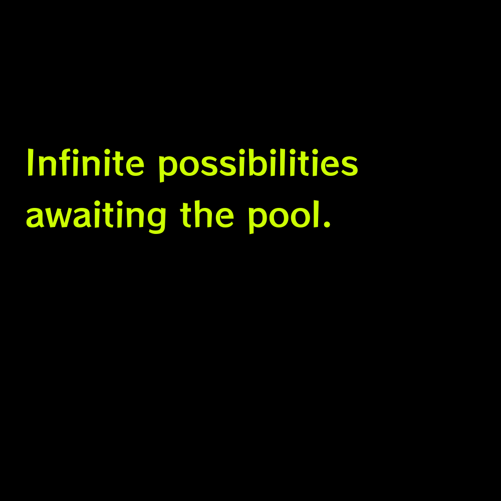 Infinite possibilities awaiting the pool. - Pool Captions for Instagram