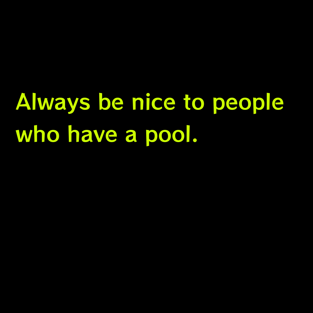 Always be nice to people who have a pool. - Pool Captions for Instagram