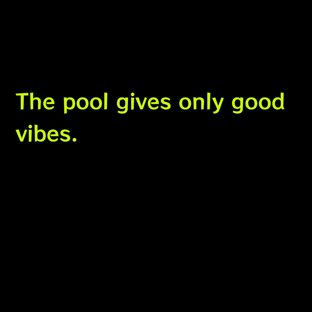 The pool gives only good vibes. - Pool Captions for Instagram