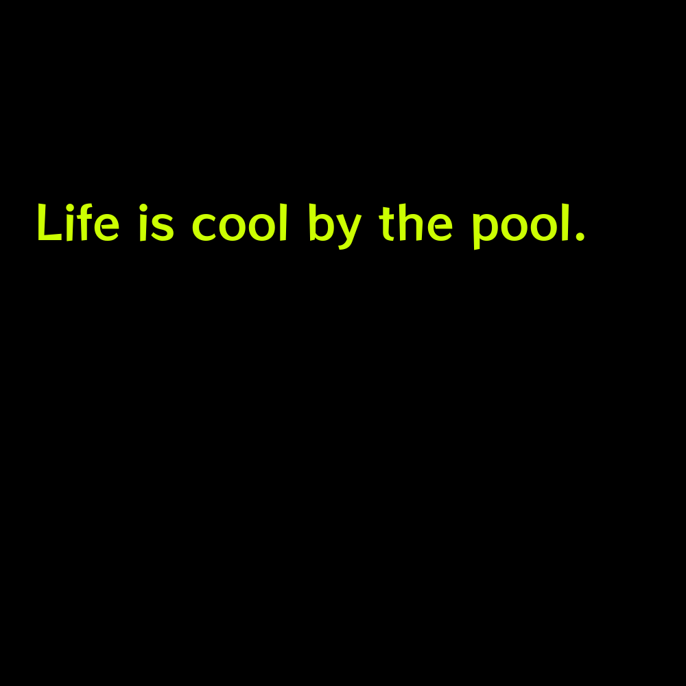 Life is cool by the pool. - Short Pool Captions for Instagram