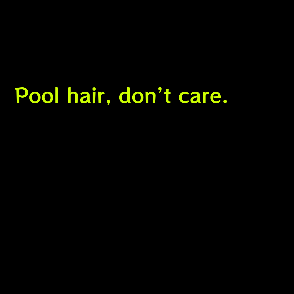 Pool hair, don't care. - Short Pool Captions for Instagram