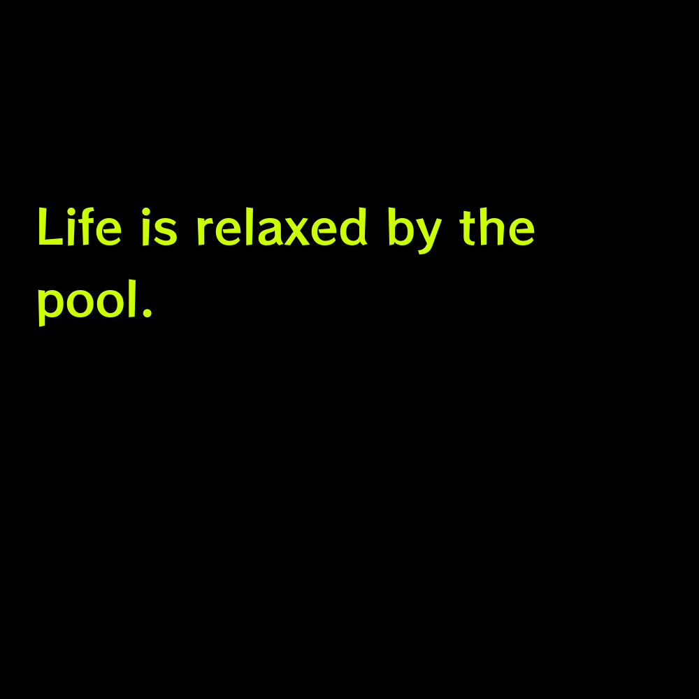 Life is relaxed by the pool. - Short Pool Captions for Instagram