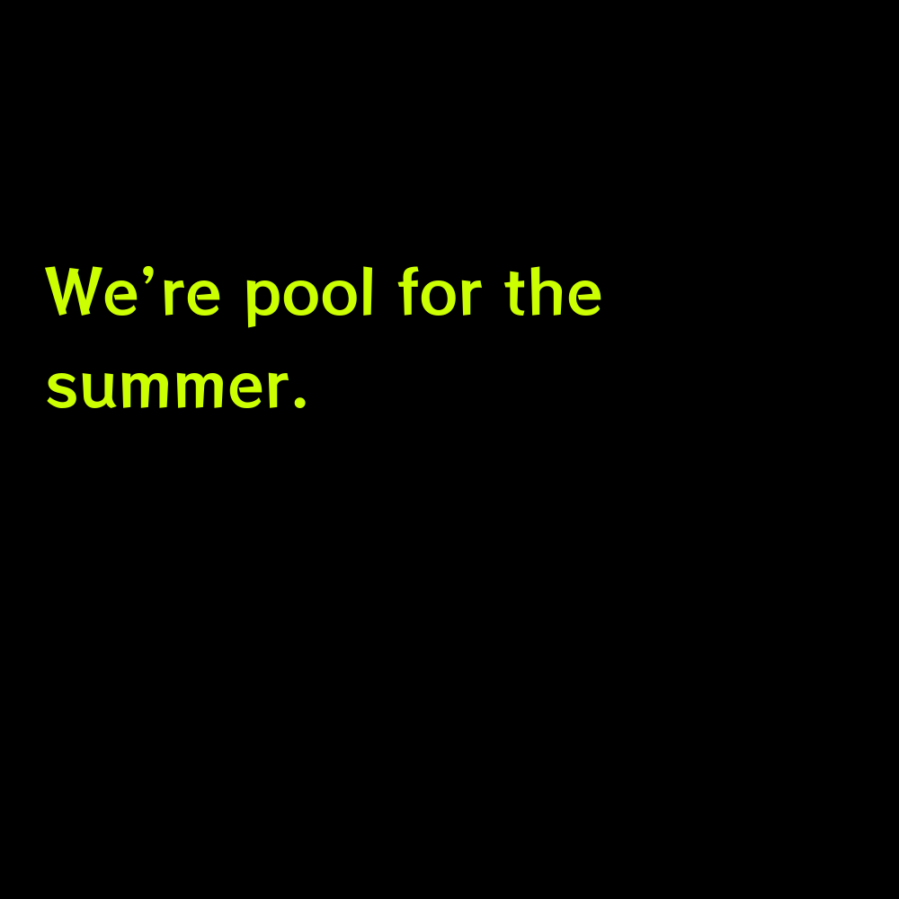 We're pool for the summer. - Funny Pool Captions for Instagram