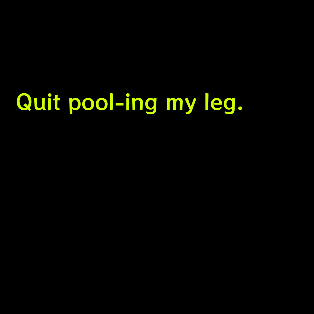 Quit pool-ing my leg. - Funny Pool Captions for Instagram