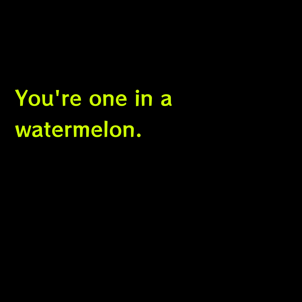 You're one in a watermelon. - Funny Pool Captions for Instagram