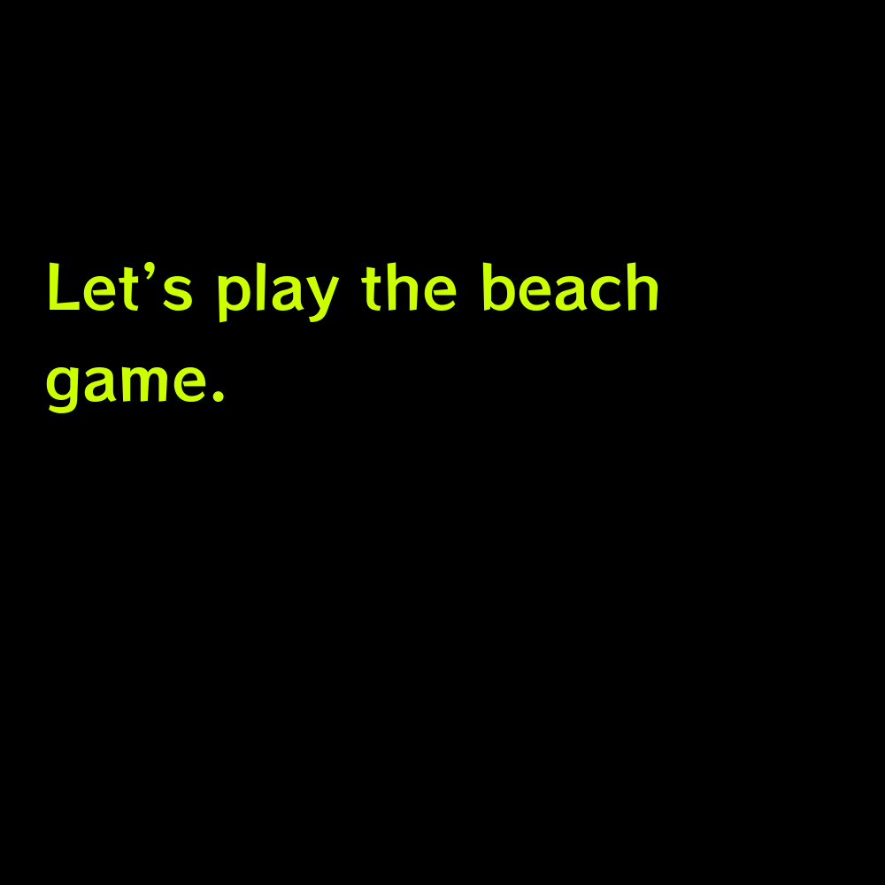 Let's play the beach game. - Pool Party Captions for Instagram