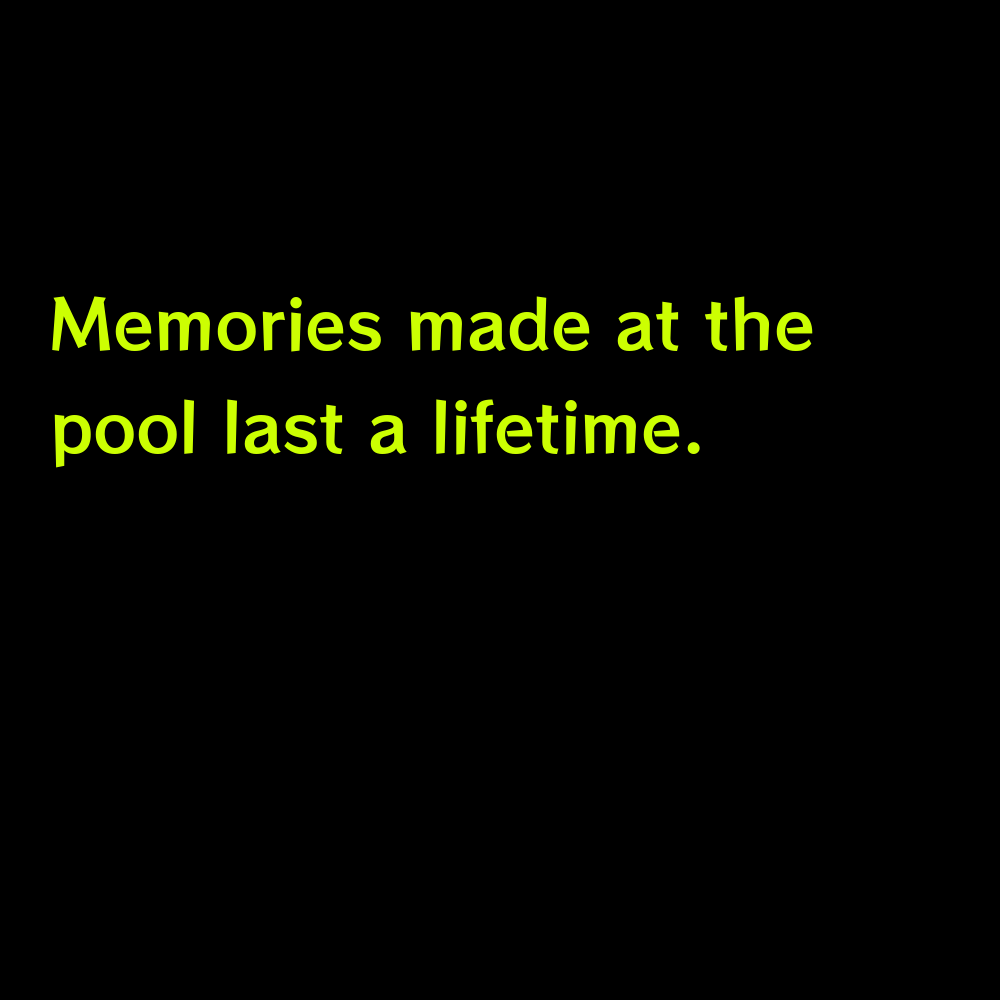 Memories made at the pool last a lifetime. - Pool Captions with Friends