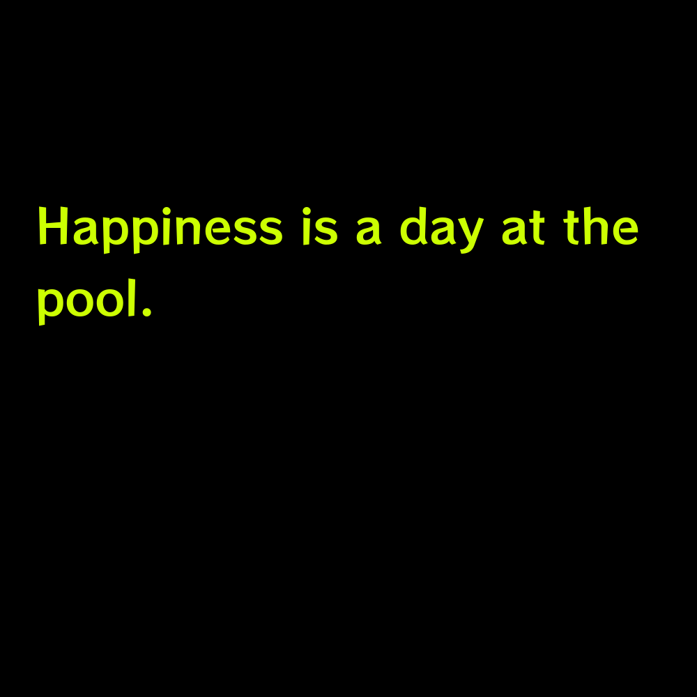 Happiness is a day at the pool. - Pool Day Captions for Instagram