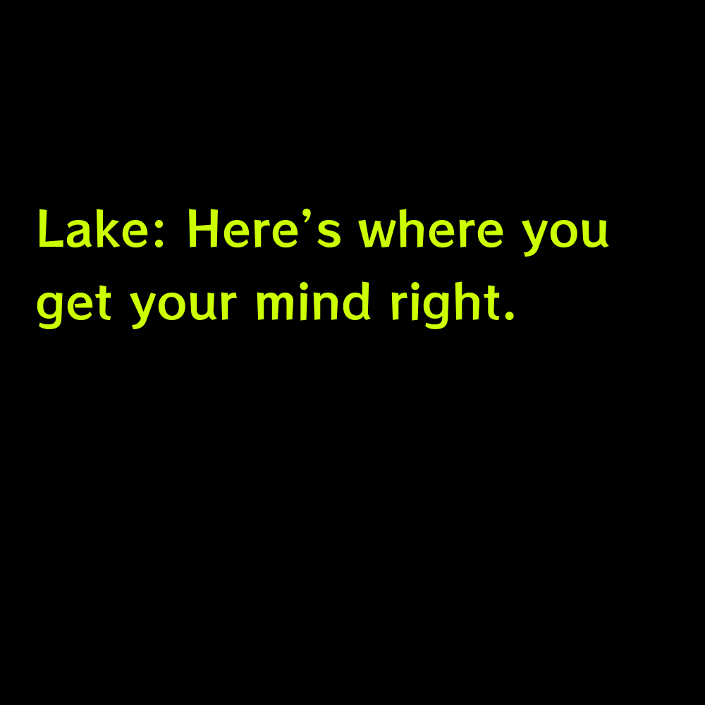 Lake: Here's where you get your mind right. - Lake Captions for Instagram