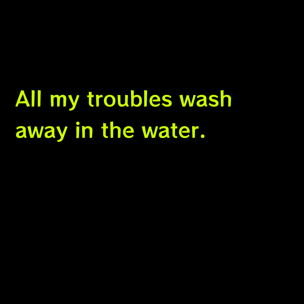 All my troubles wash away in the water. - Lake Captions for Instagram