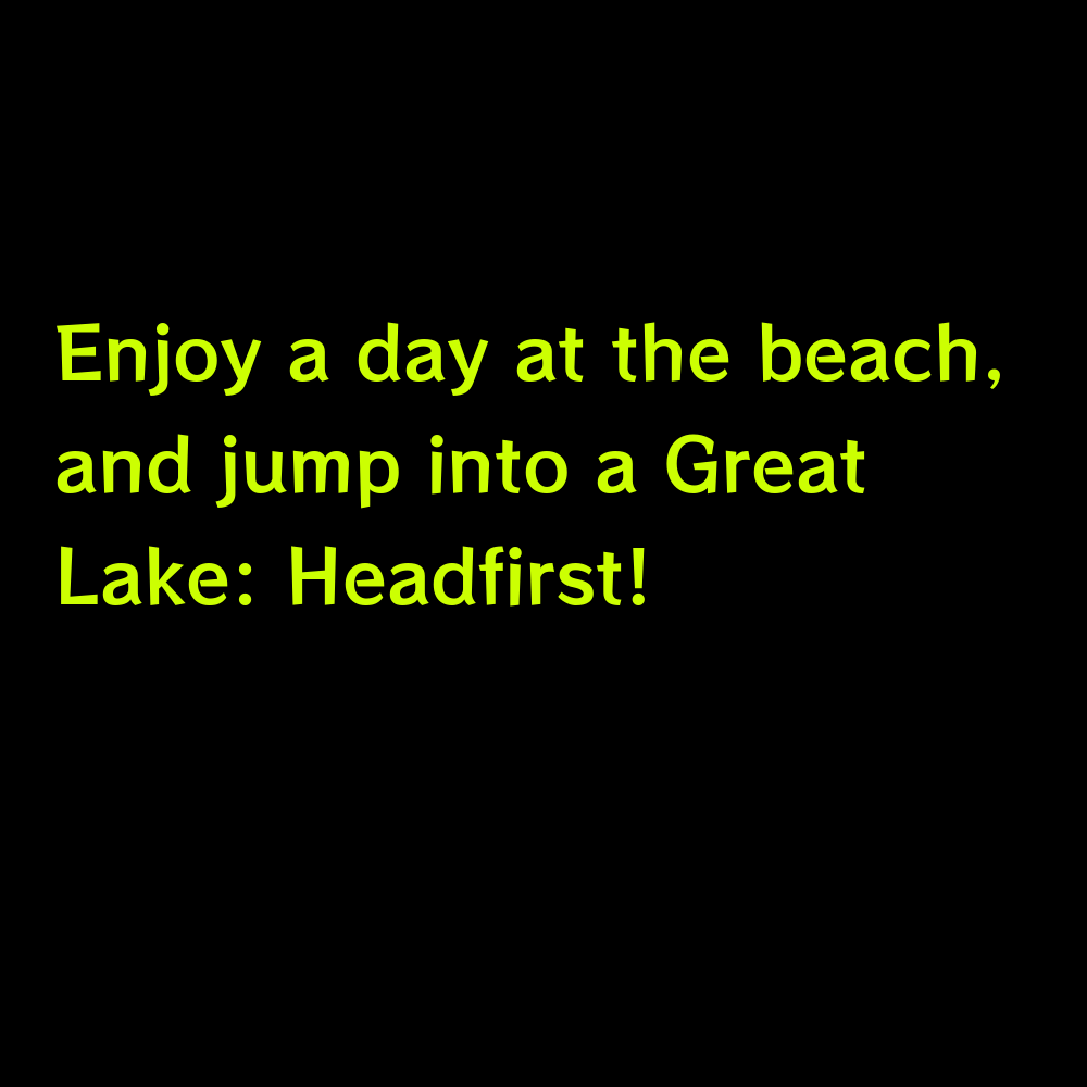 Enjoy a day at the beach, and jump into a Great Lake: Headfirst! - Lake Captions for Instagram