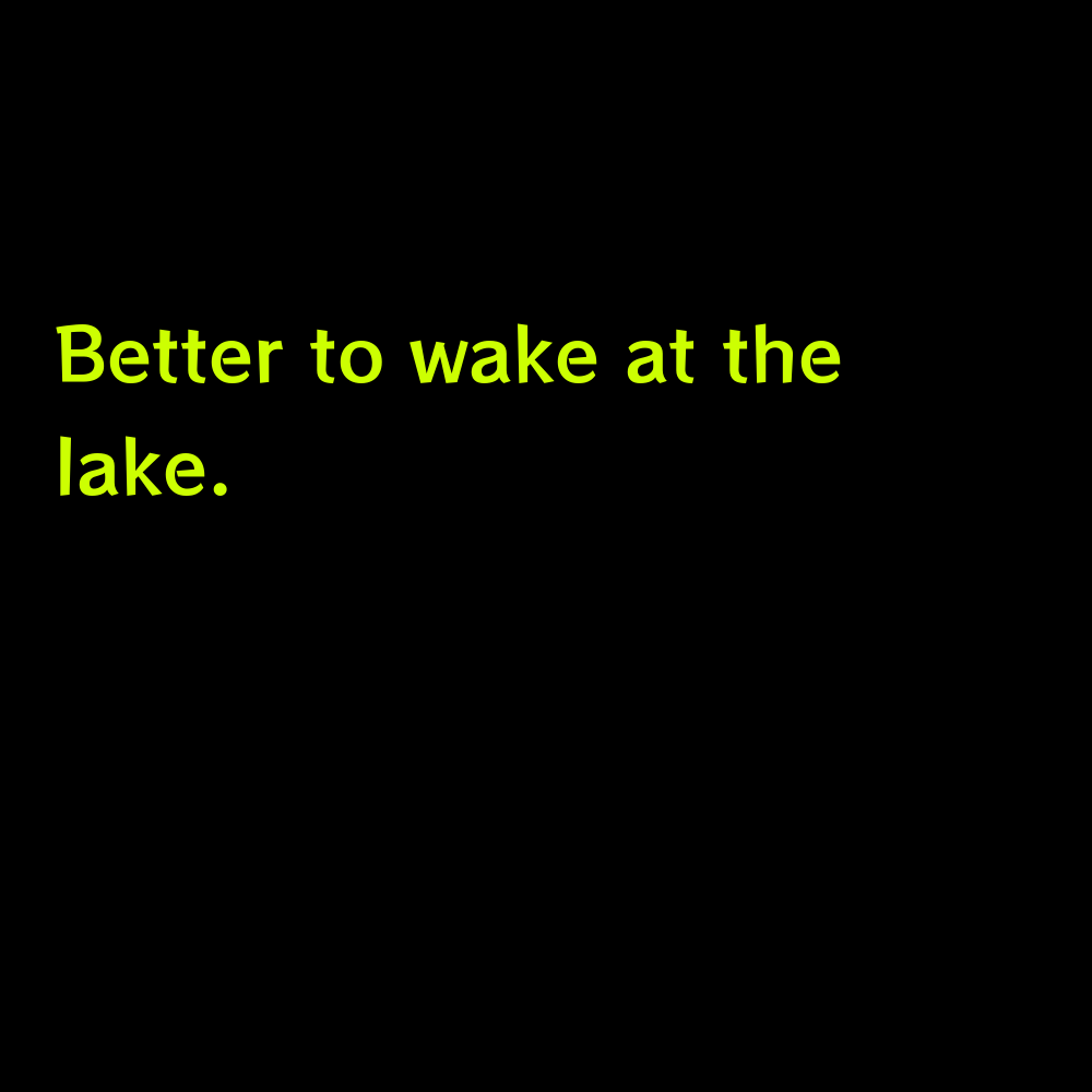 Better to wake at the lake. - Short Lake Captions for Instagram