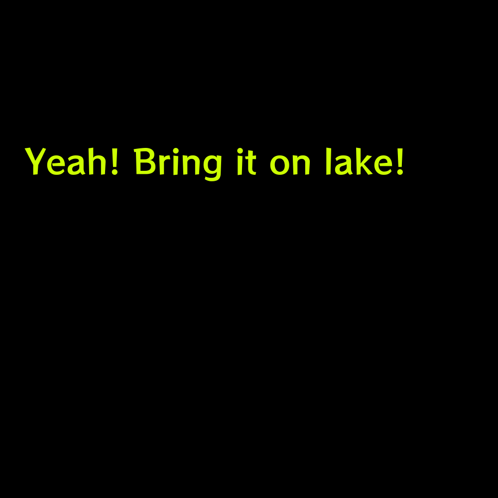 Yeah! Bring it on lake! - Short Lake Captions for Instagram
