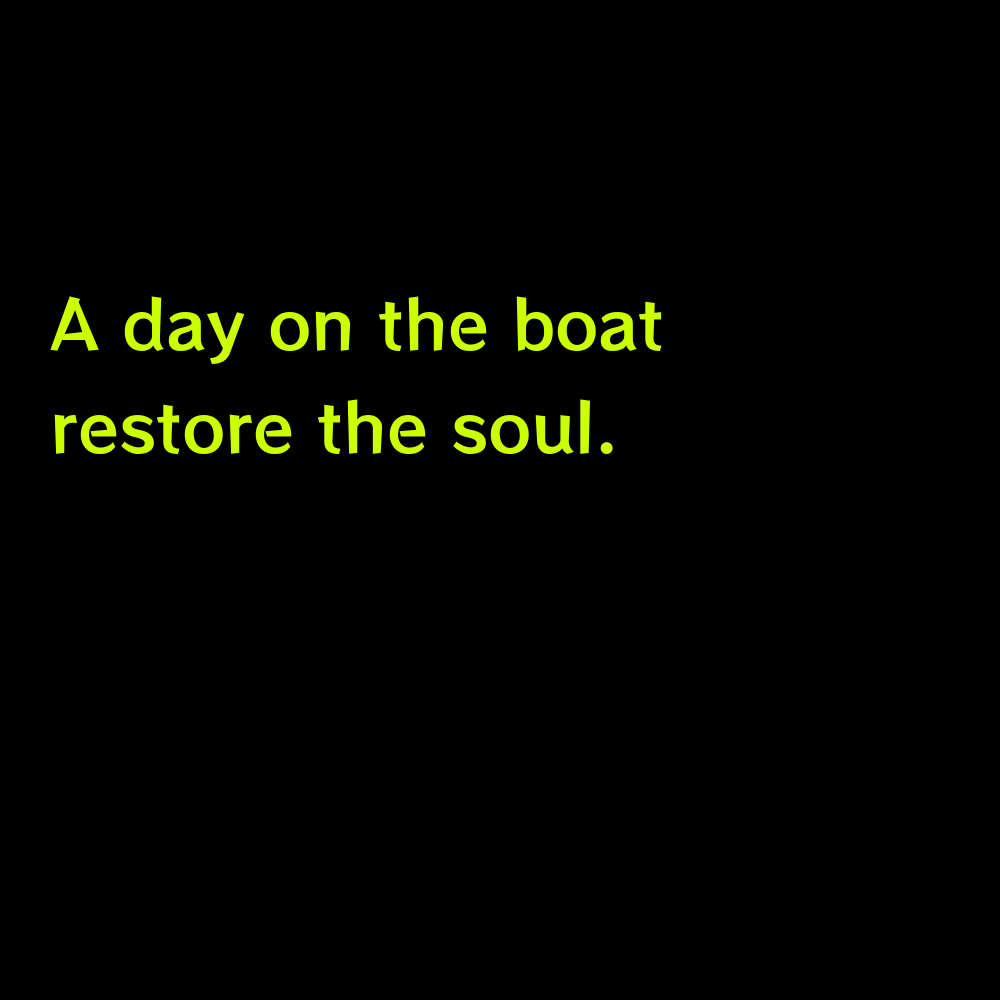 A day on the boat restore the soul. - Lake Boat Captions for Instagram