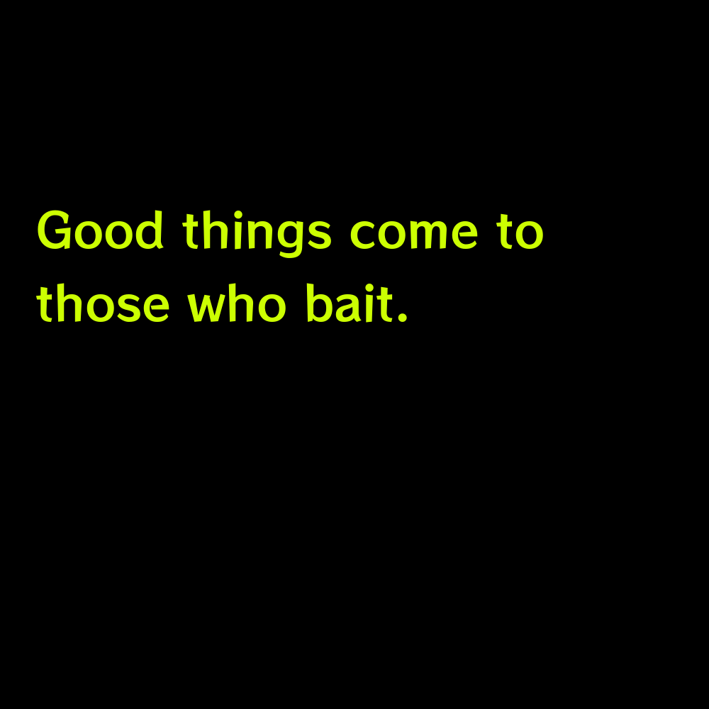 Good things come to those who bait. - Cute Lake Captions for Instagram