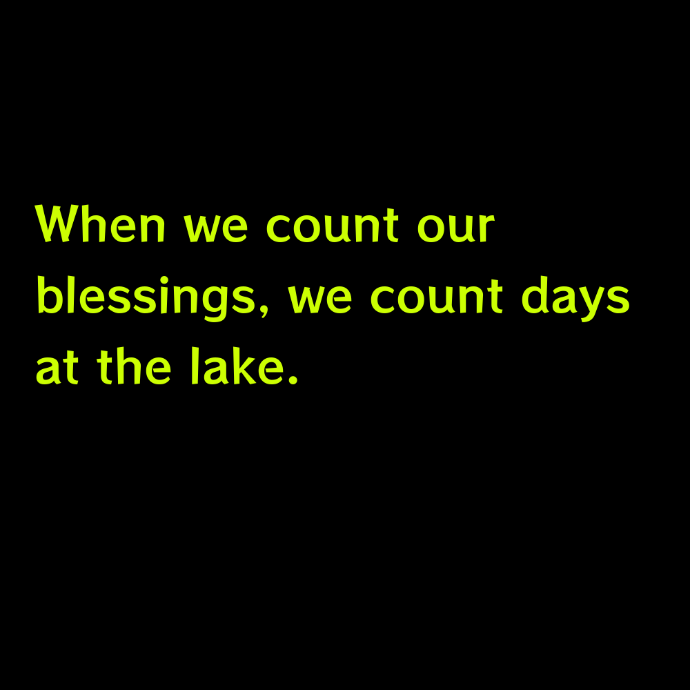 When we count our blessings, we count days at the lake. - Lake Day Captions for Instagram