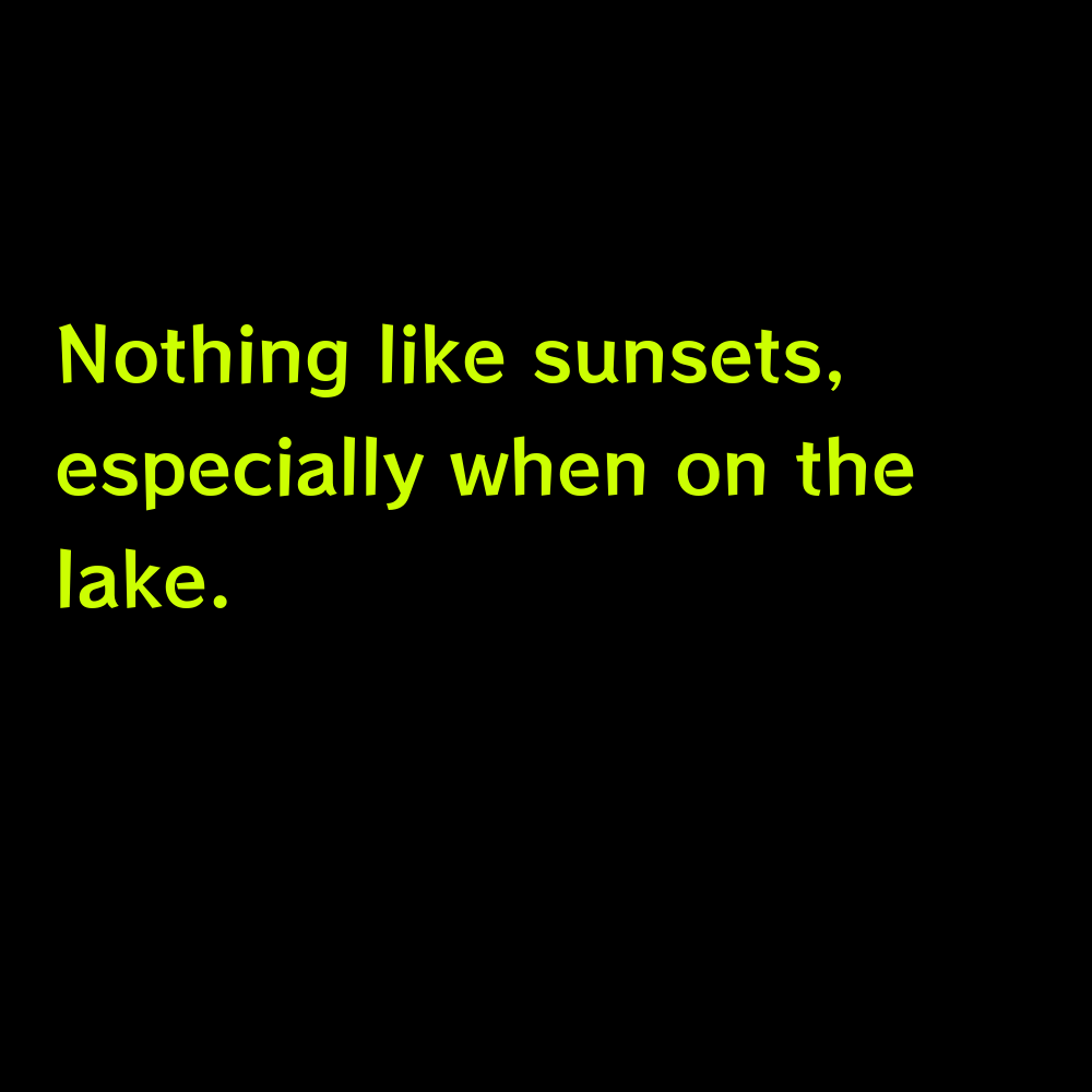 Nothing like sunsets, especially when on the lake. - Summer Lake Captions for Instagram