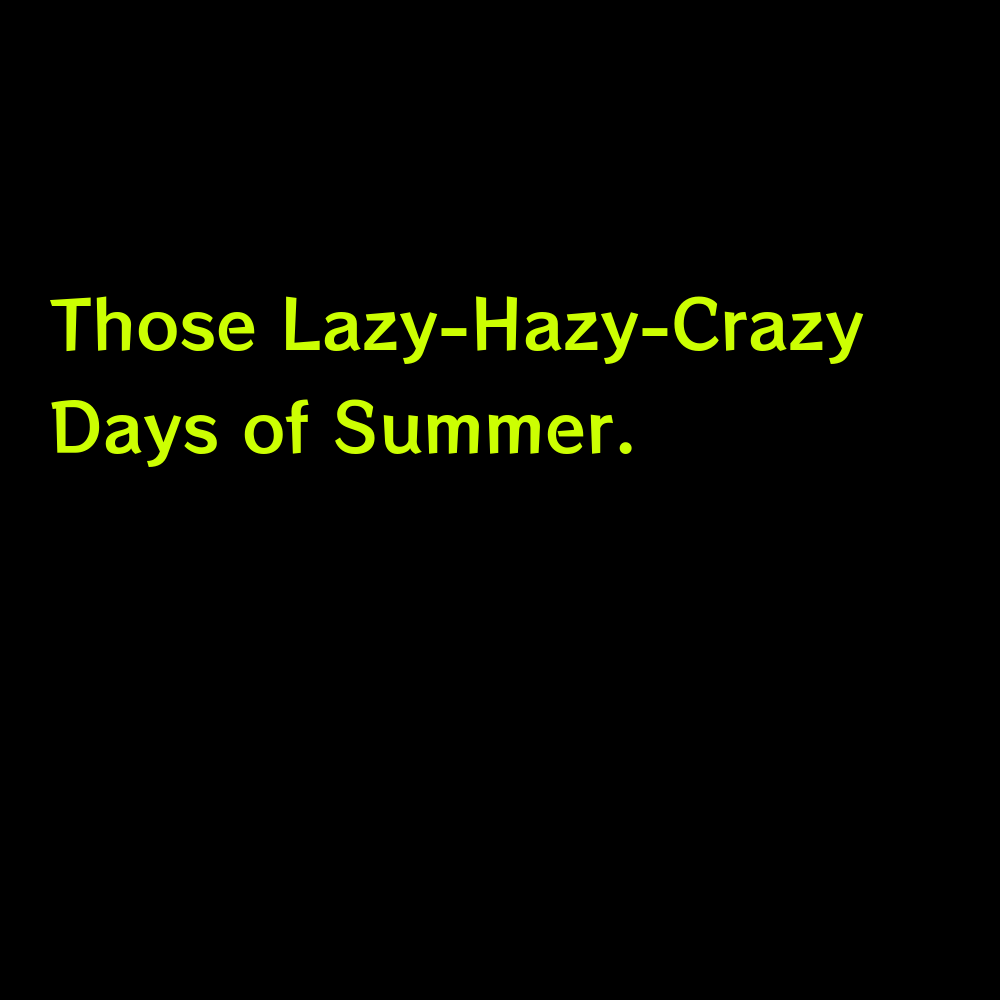 Those Lazy-Hazy-Crazy Days of Summer. - Cute Summer Captions for Instagram