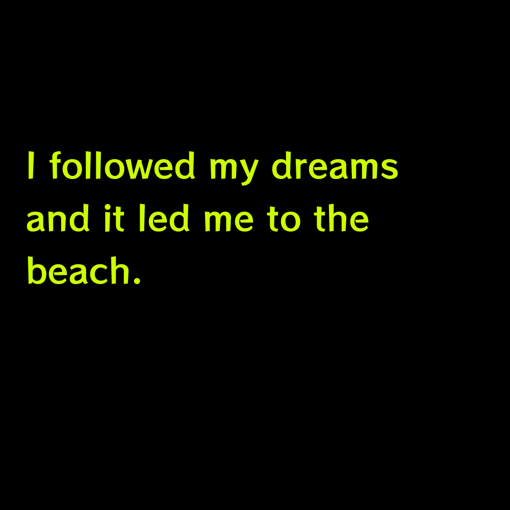 I followed my dreams and it led me to the beach. - Cute Summer Captions for Instagram