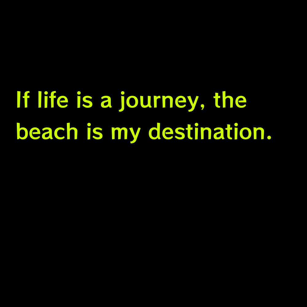 If life is a journey, the beach is my destination. - Cute Summer Captions for Instagram
