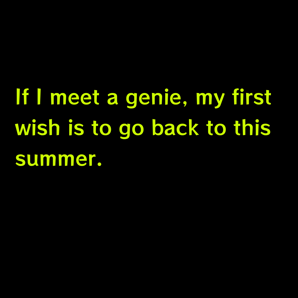 If I meet a genie, my first wish is to go back to this summer. - Cute Summer Captions for Instagram