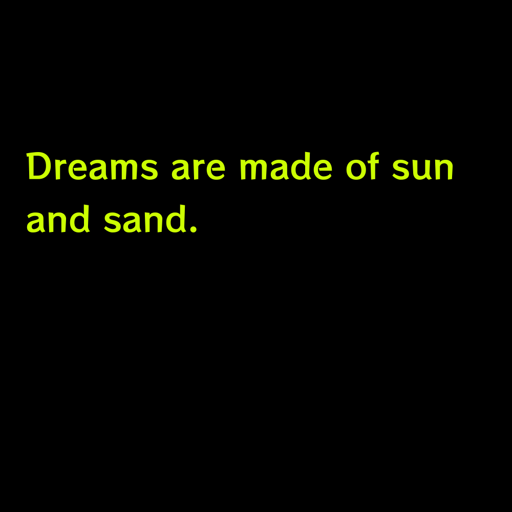Dreams are made of sun and sand. - Cute Summer Captions for Instagram