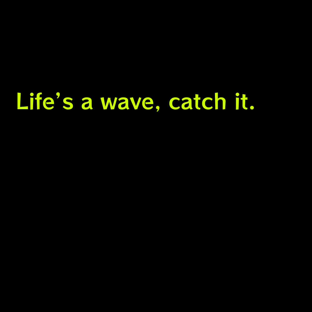 Life's a wave, catch it. - Short Summer Captions for Instagram