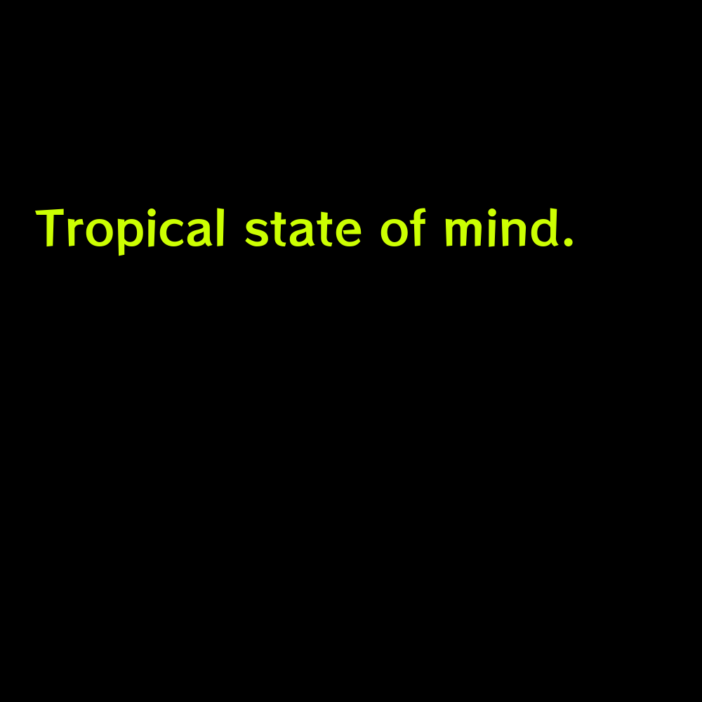 Tropical state of mind. - Short Beach Captions for Instagram