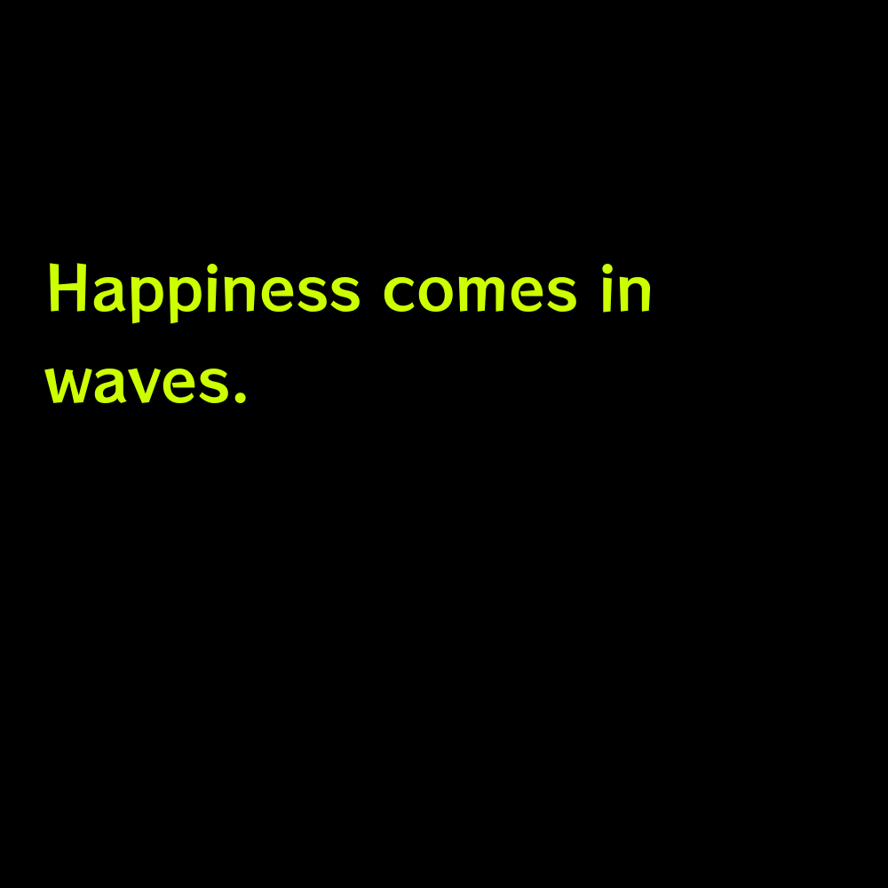 Happiness comes in waves. - Short Beach Captions for Instagram