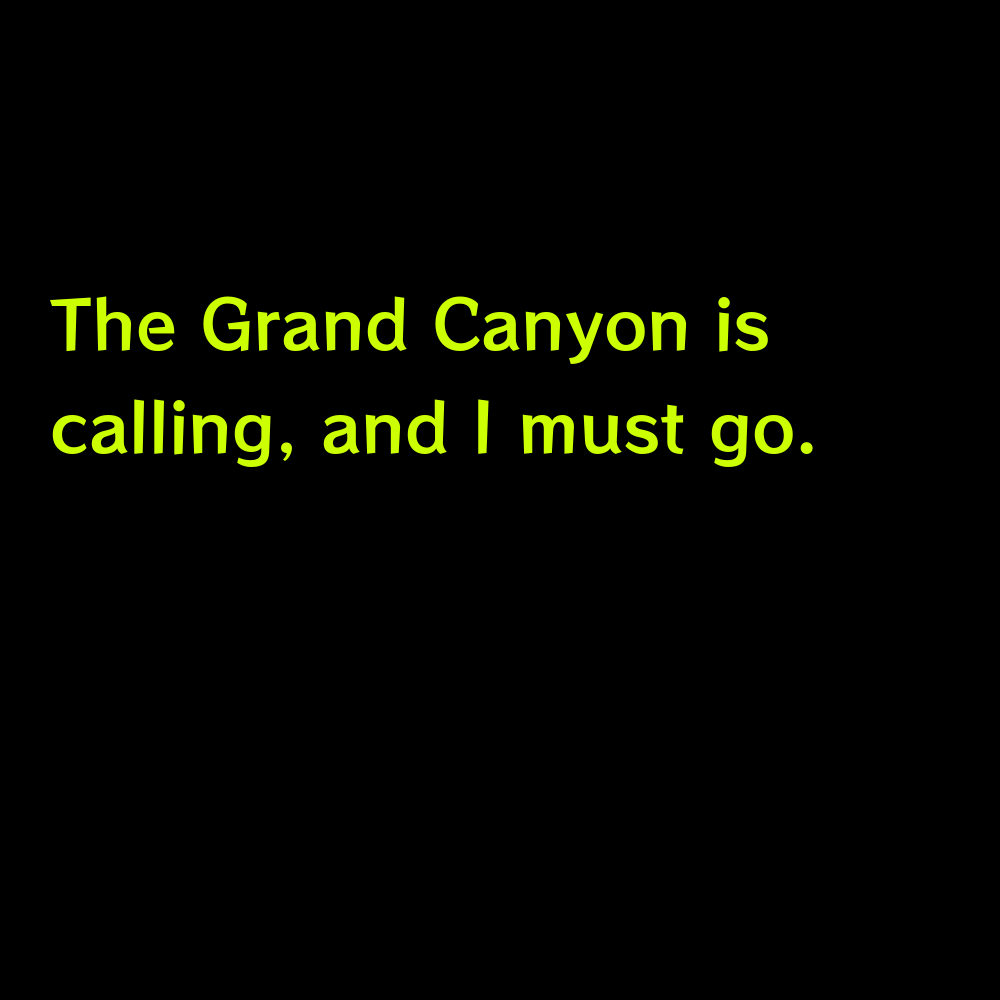 The Grand Canyon is calling, and I must go. - Grand Canyon Captions for Instagram