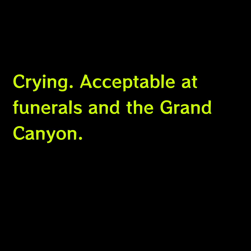 Crying. Acceptable at funerals and the Grand Canyon. - Grand Canyon Captions for Instagram