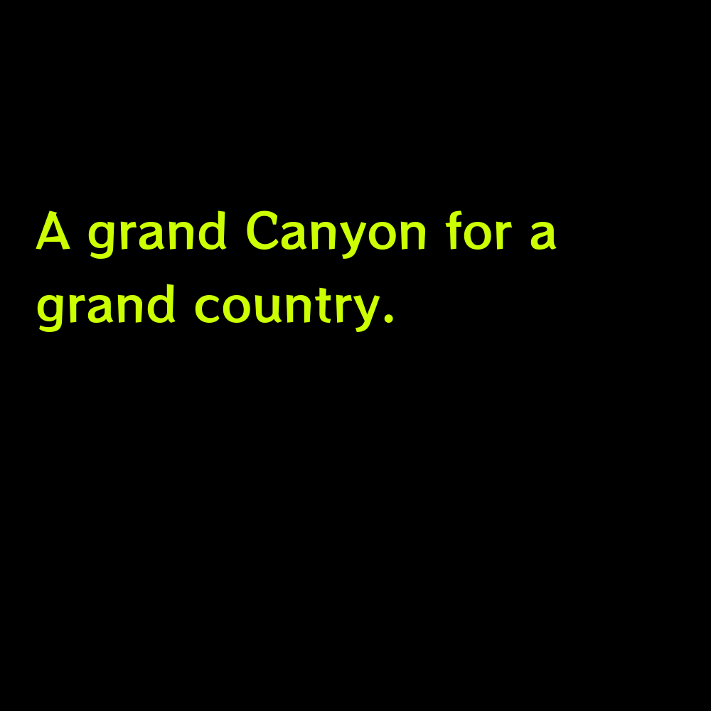 A grand Canyon for a grand country. - Grand Canyon Captions for Instagram