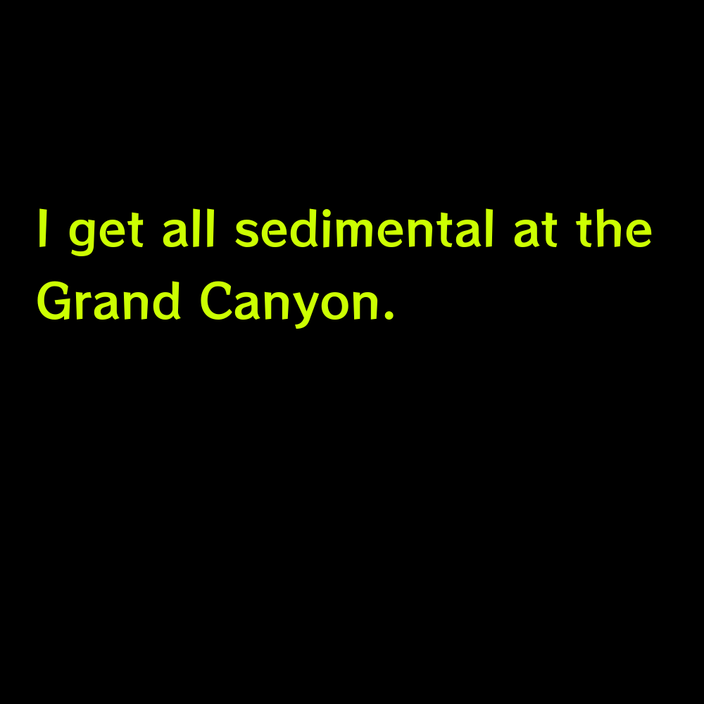 I get all sedimental at the Grand Canyon. - Grand Canyon Captions for Instagram