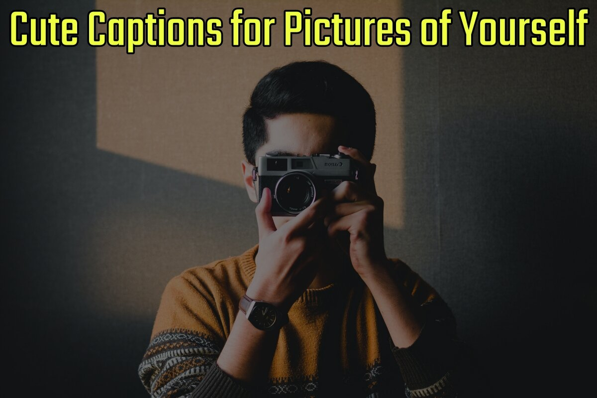 60 Cute Captions for Pictures of Yourself (2021 Update)
