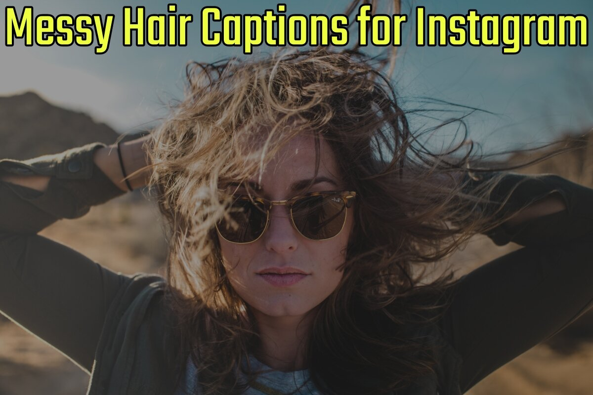 63 Best Messy Hair Captions for Instagram (2021 Update)