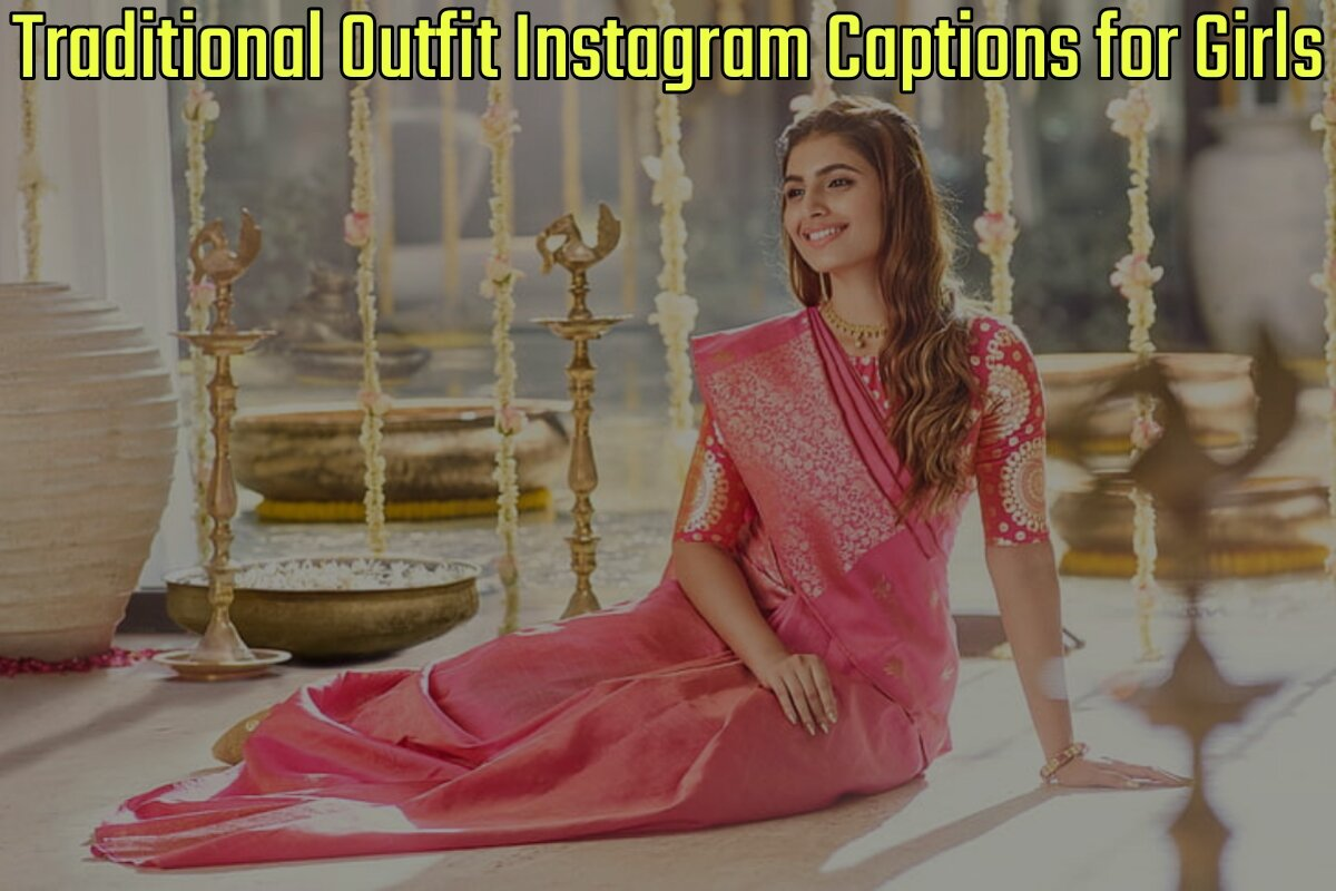 52 Best Traditional Outfit Captions for Instagram for Girls (2021 Update)